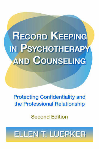Record Keeping in Psychotherapy and Counseling Protecting Confidentiality and the Professional Relationship book cover