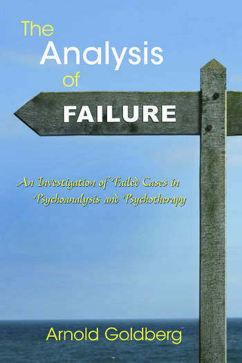 The Analysis of Failure An Investigation of Failed Cases in Psychoanalysis and Psychotherapy book cover