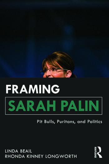 Framing Sarah Palin Pit Bulls, Puritans, and Politics book cover