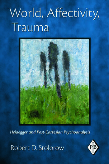 World, Affectivity, Trauma Heidegger and Post-Cartesian Psychoanalysis book cover