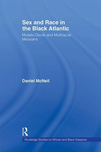 Sex and Race in the Black Atlantic Mulatto Devils and Multiracial Messiahs book cover
