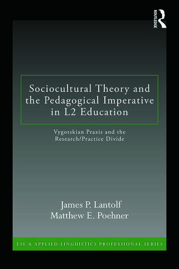 Sociocultural Theory and the Pedagogical Imperative in L2 Education Vygotskian Praxis and the Research/Practice Divide book cover