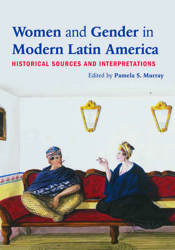 Women and Gender in Modern Latin America Historical Sources and Interpretations book cover