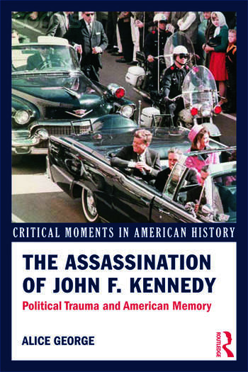 The Assassination of John F. Kennedy Political Trauma and American Memory book cover