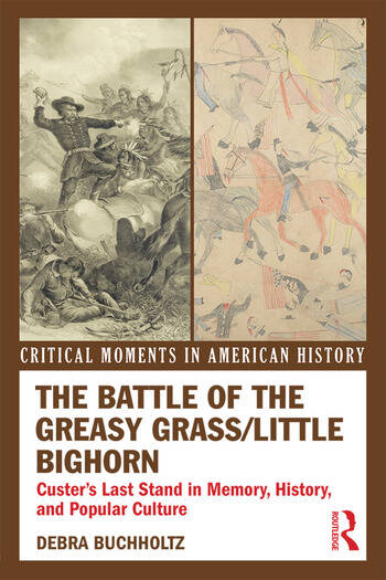 The Battle of the Greasy Grass/Little Bighorn Custer's Last Stand in Memory, History, and Popular Culture book cover