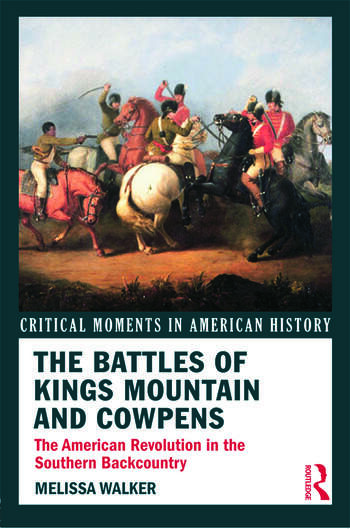 The Battles of Kings Mountain and Cowpens The American Revolution in the Southern Backcountry book cover