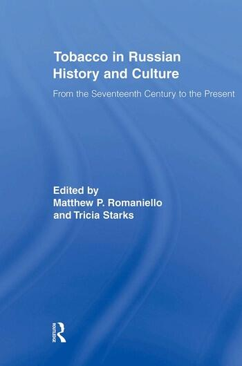 Tobacco in Russian History and Culture The Seventeenth Century to the Present book cover