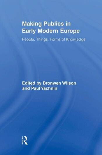Making Publics in Early Modern Europe People, Things, Forms of Knowledge book cover