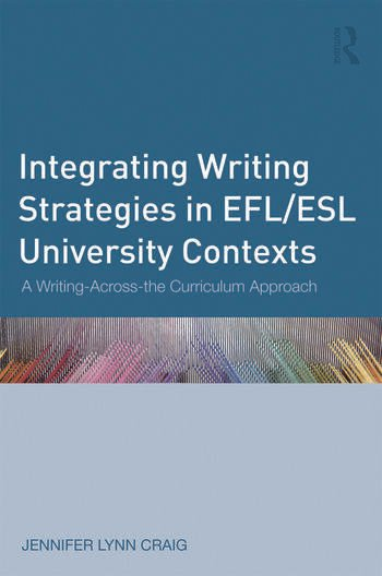 Integrating Writing Strategies in EFL/ESL University Contexts A Writing-Across-the-Curriculum Approach book cover