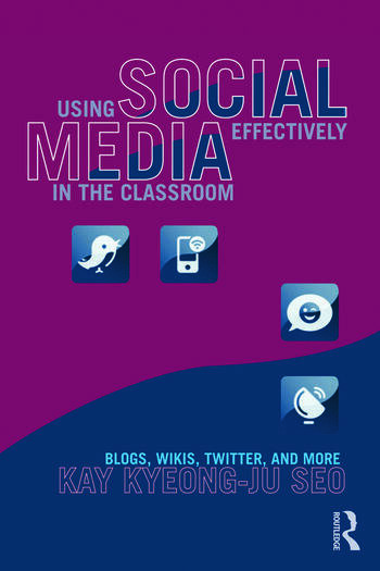 Using Social Media Effectively in the Classroom Blogs, Wikis, Twitter, and More book cover