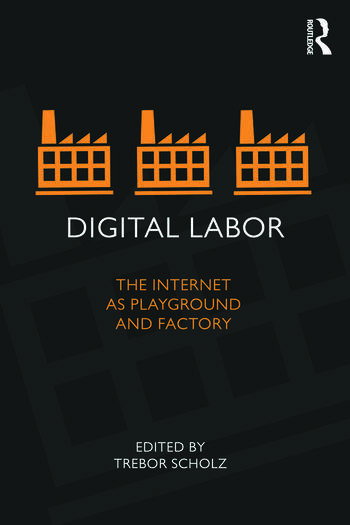 Digital Labor The Internet as Playground and Factory book cover