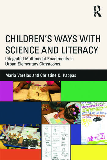 Children's Ways with Science and Literacy Integrated Multimodal Enactments in Urban Elementary Classrooms book cover