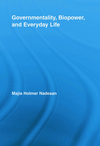 Governmentality, Biopower, and Everyday Life book cover