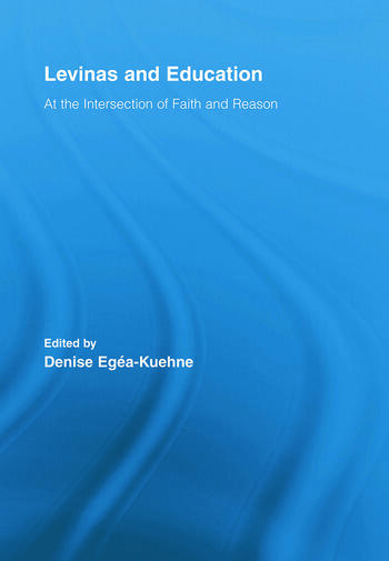 Levinas and Education At the Intersection of Faith and Reason book cover