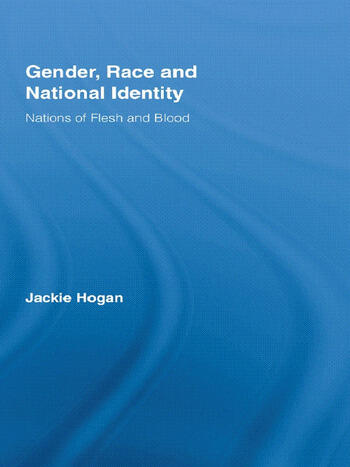 Gender, Race and National Identity Nations of Flesh and Blood book cover
