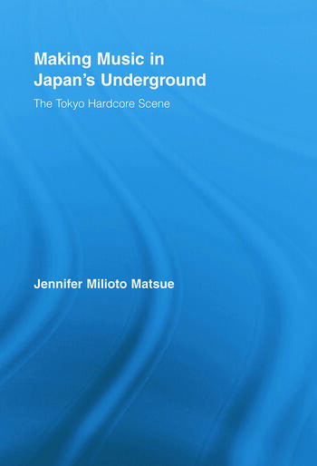 Making Music in Japan's Underground The Tokyo Hardcore Scene book cover