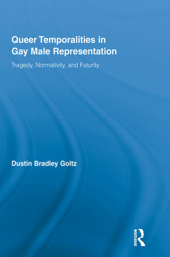 Queer Temporalities in Gay Male Representation Tragedy, Normativity, and Futurity book cover
