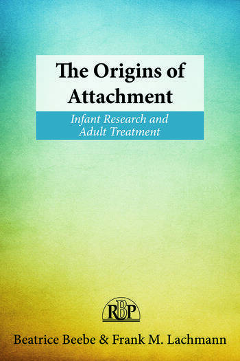 The Origins of Attachment Infant Research and Adult Treatment book cover
