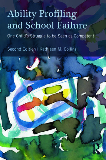 Ability Profiling and School Failure One Child's Struggle to be Seen as Competent book cover