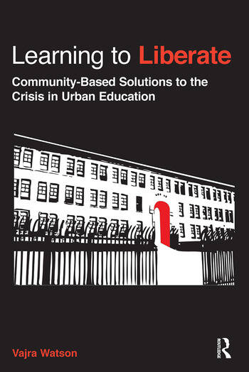 Learning to Liberate Community-Based Solutions to the Crisis in Urban Education book cover
