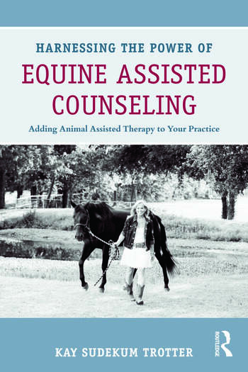 Harnessing the Power of Equine Assisted Counseling Adding Animal Assisted Therapy to Your Practice book cover