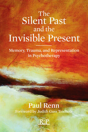 The Silent Past and the Invisible Present Memory, Trauma, and Representation in Psychotherapy book cover