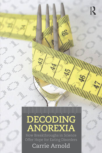 Decoding Anorexia How Breakthroughs in Science Offer Hope for Eating Disorders book cover