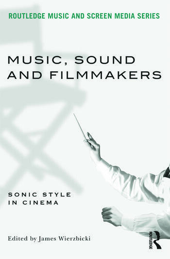 Music, Sound and Filmmakers Sonic Style in Cinema book cover