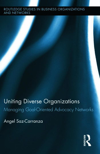 Uniting Diverse Organizations: Managing Goal-Oriented Advocacy Networks, 1st Edition (Hardback)