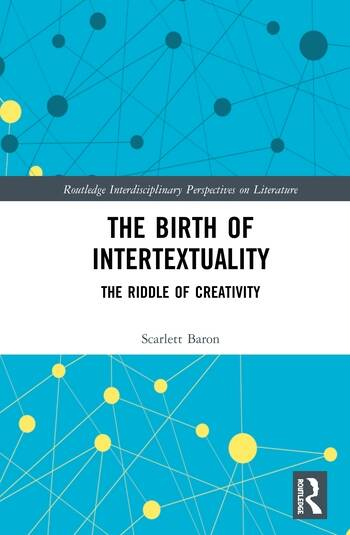 The Birth of Intertextuality The Riddle of Creativity book cover