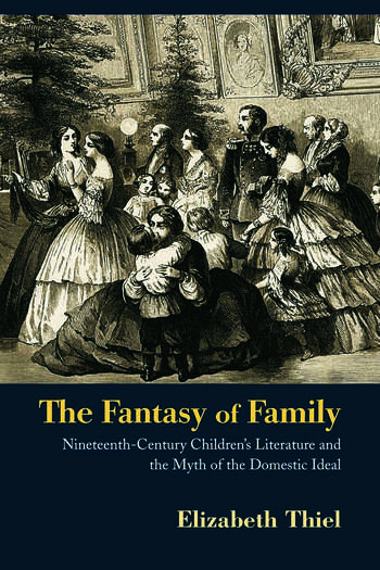 The Fantasy of Family Nineteenth-Century Children's Literature and the Myth of the Domestic Ideal book cover