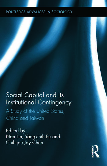 Social Capital and Its Institutional Contingency A Study of the United States, China and Taiwan book cover