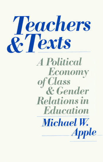 Teachers and Texts A Political Economy of Class and Gender Relations in Education book cover