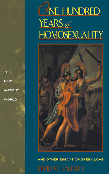 One Hundred Years of Homosexuality And Other Essays on Greek Love book cover