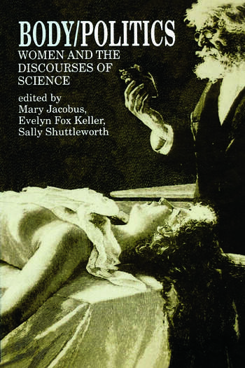 Body/Politics Women and the Discourses of Science book cover