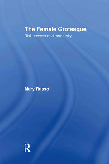 The Female Grotesque Risk, Excess and Modernity book cover