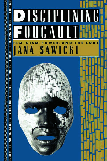 Disciplining Foucault Feminism, Power, and the Body book cover