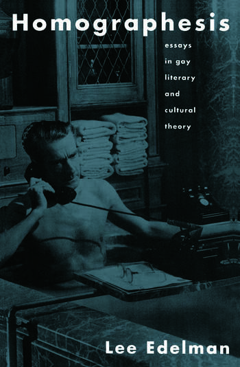 Homographesis Essays in Gay Literary and Cultural Theory book cover