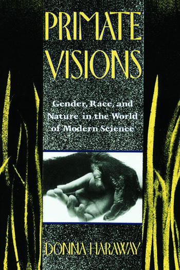 Primate Visions Gender, Race, and Nature in the World of Modern Science book cover