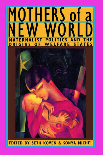 Mothers of a New World Maternalist Politics and the Origins of Welfare States book cover