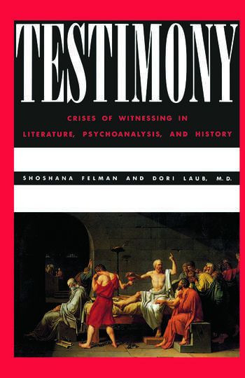 Testimony Crises of Witnessing in Literature, Psychoanalysis and History book cover