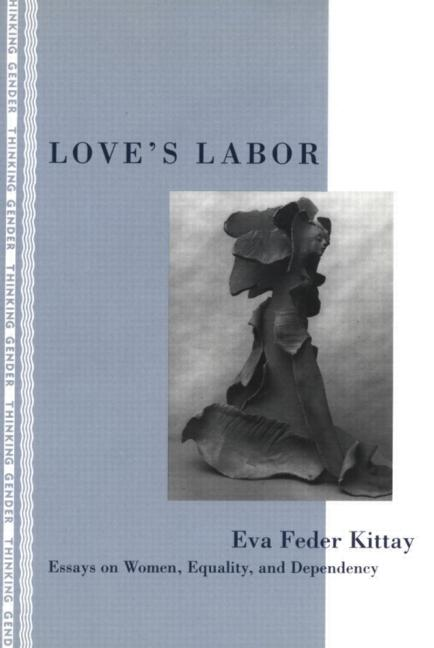 Love's Labor Essays on Women, Equality and Dependency book cover