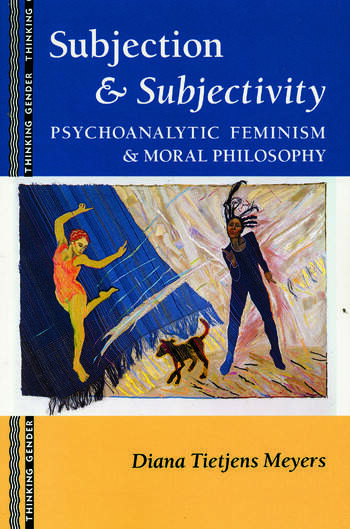 Subjection and Subjectivity Psychoanalytic Feminism and Moral Philosophy book cover