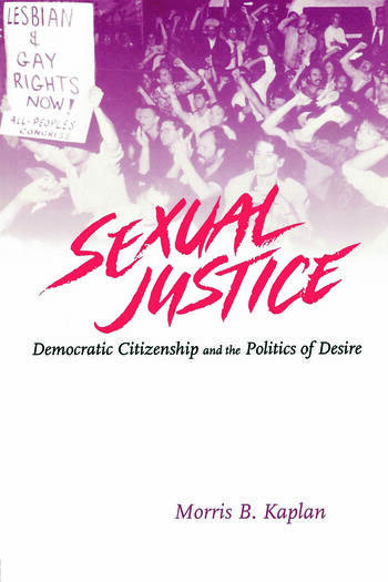 Sexual Justice Democratic Citizenship and the Politics of Desire book cover
