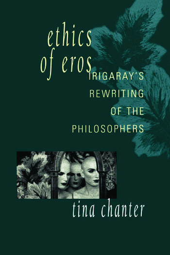 Ethics of Eros Irigaray's Re-writing of the Philosophers book cover