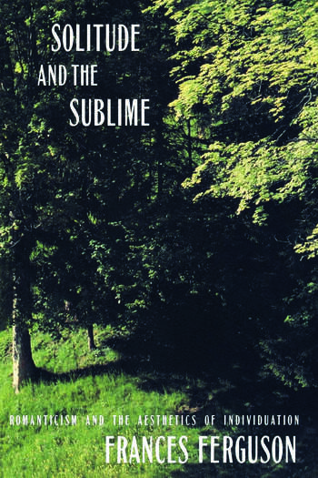 Solitude and the Sublime The Romantic Aesthetics of Individuation book cover