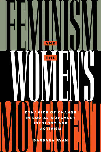 Feminism and the Women's Movement Dynamics of Change in Social Movement Ideology and Activism book cover