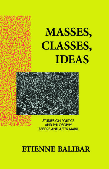 Masses, Classes, Ideas Studies on Politics and Philosophy Before and After Marx book cover