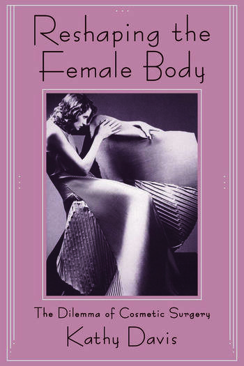 Reshaping the Female Body The Dilemma of Cosmetic Surgery book cover