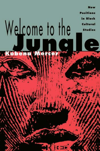 Welcome to the Jungle New Positions in Black Cultural Studies book cover